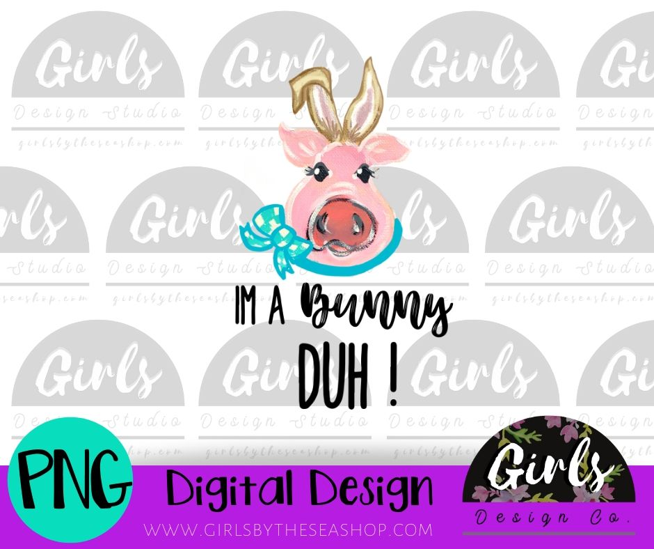 I'm A Bunny DUH ~ DIGITAL FILE-Bow, Bunny, Digital, Digital Design, Digital File, Duh, Easter, I'm A Bunny, Pig, Piggy, PNG, Sublimation, SVG, Transfer-Shop-Wholesale-Womens-Boutique-Custom-Graphic-Tees-Branding-Gifts