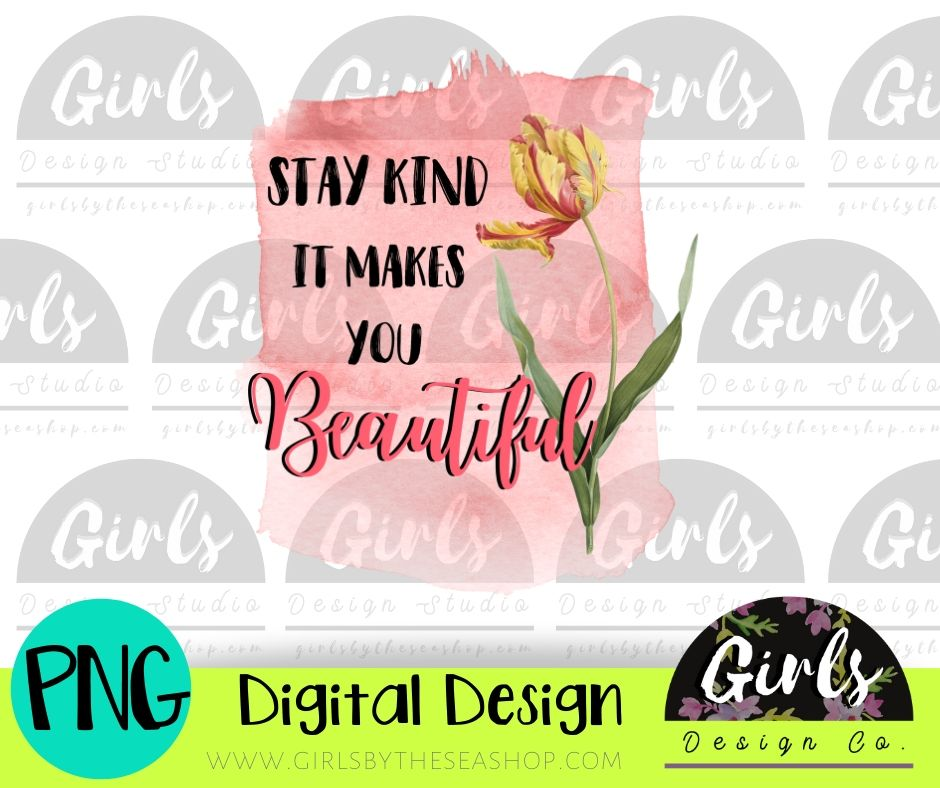 Stay Kind It Makes You Beautiful DIGITAL FILE