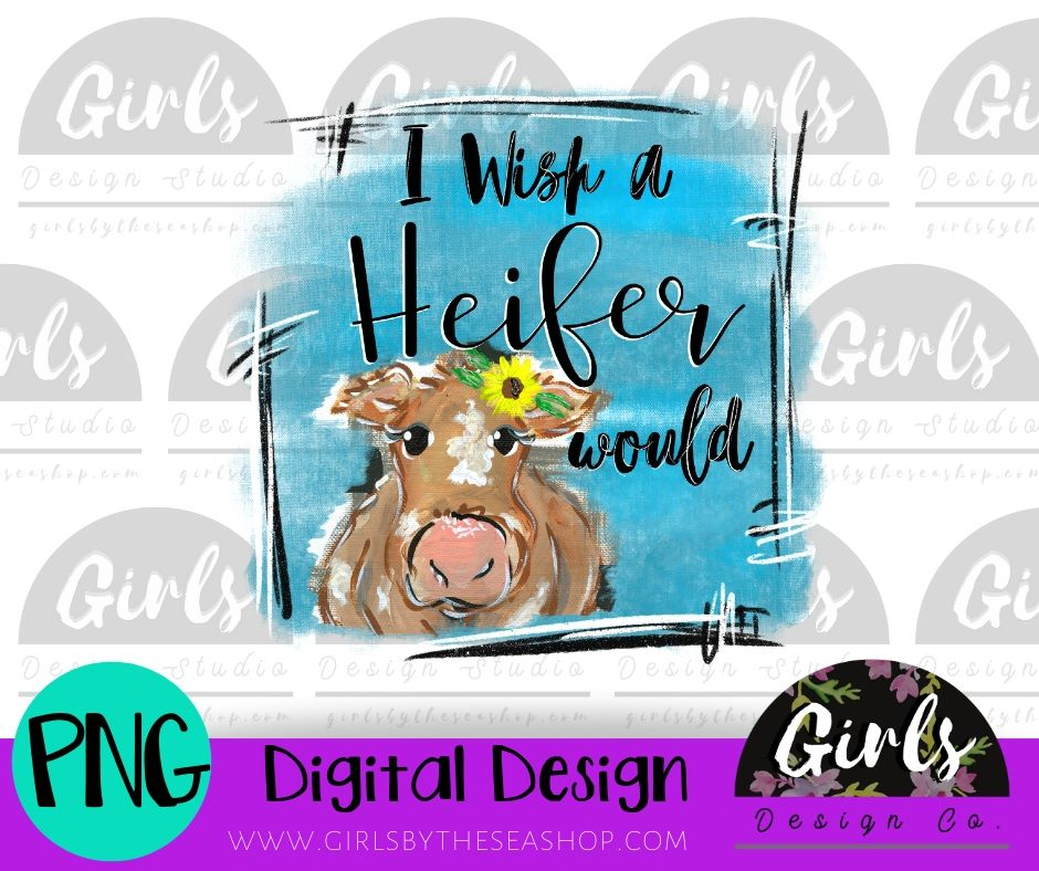 I WIsh A Heifer Would DIGITAL FILE-desser, Digital, Digital Design, Digital File, FarmDesign, PNG, Sublimation, SVG, Transfer-Shop-Wholesale-Womens-Boutique-Custom-Graphic-Tees-Branding-Gifts