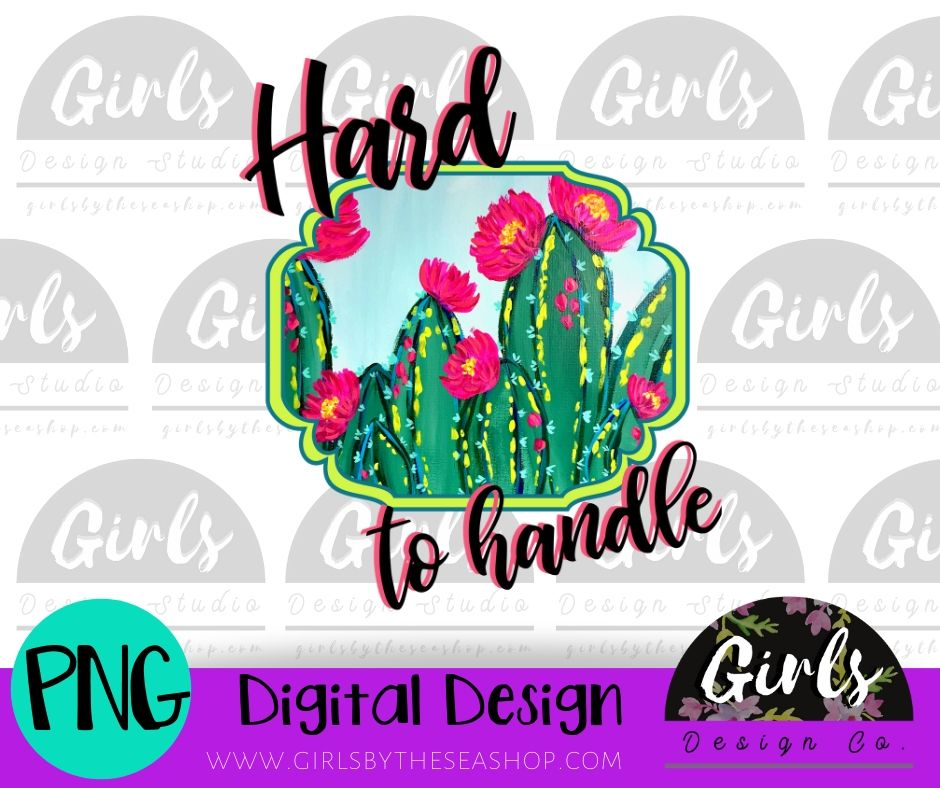 Hard To Handle ~ DIGITAL FILE-Cacti, Cactus, Cactus Flower, Digital, Digital Design, Digital File, Hard To Handle, PNG, Quote, Sassy, Sublimation, SVG, Transfer-Shop-Wholesale-Womens-Boutique-Custom-Graphic-Tees-Branding-Gifts