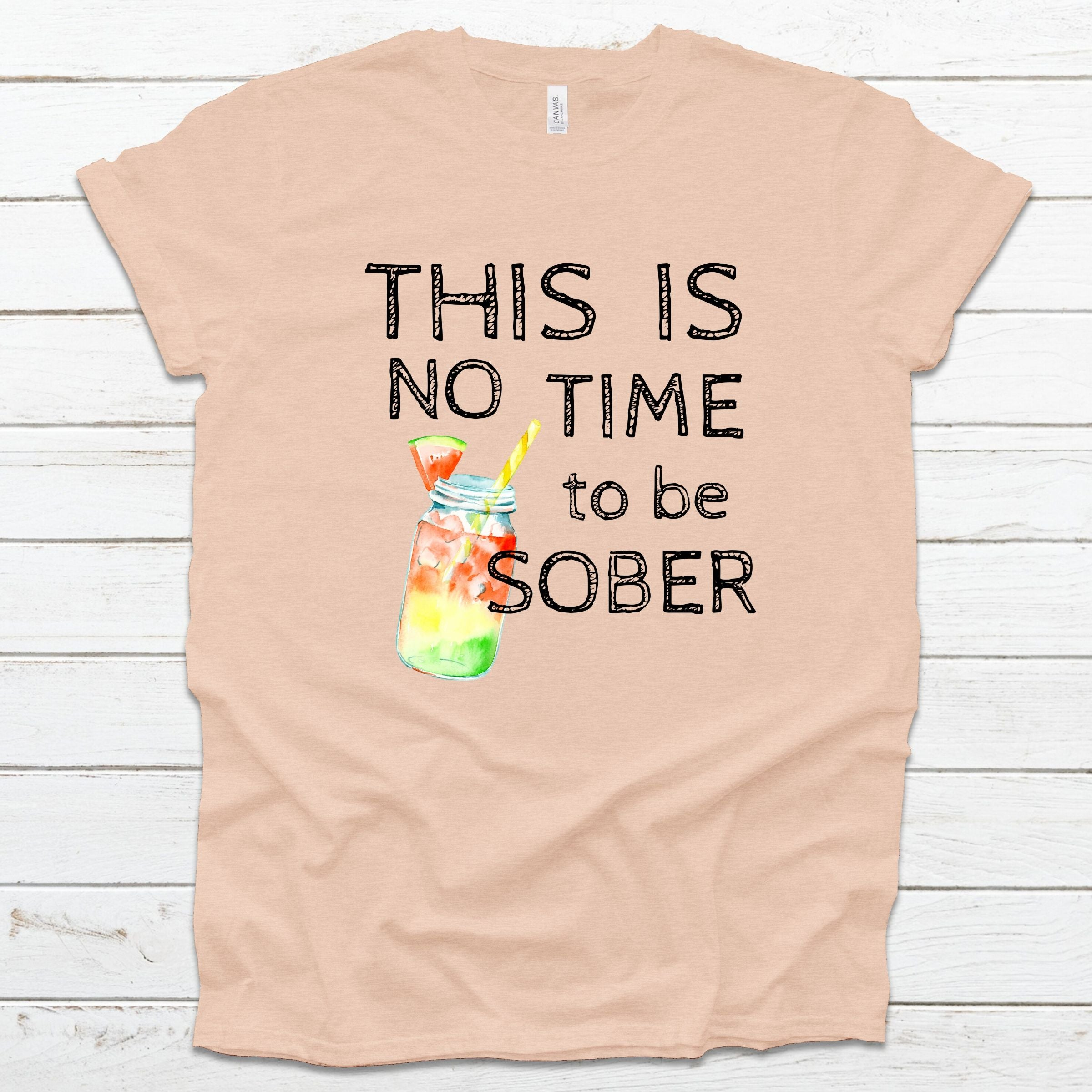 WHOLESALE :: This Is No Time To Be Sober - Peach-Shop-Wholesale-Womens-Boutique-Custom-Graphic-Tees-Branding-Gifts