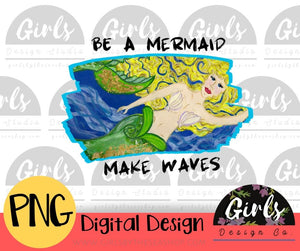 Be A Mermaid Make Waves DIGITAL FILE