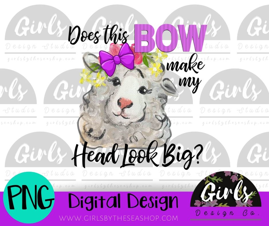 Bow Make My Head Look Big Sheep DIGITAL FILE-Big, Bow, desser, Digital, Digital Design, Digital File, Head, PNG, Sheep, Sublimation, SVG, Transfer-Shop-Wholesale-Womens-Boutique-Custom-Graphic-Tees-Branding-Gifts