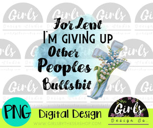 For Lent I'm Giving Up Other Peoples BullSh*t DIGITAL FILE-adult, bullshit, desser, Digital, Digital Design, Digital File, drama, Lent, PNG, sassy, shit, snarky, Sublimation, SVG, Transfer-Shop-Wholesale-Womens-Boutique-Custom-Graphic-Tees-Branding-Gifts