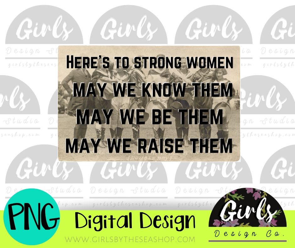 Here's To Strong Women ~ DIGITAL FILE-ADDMember, Be Them, Digital, Digital Design, Digital File, Know Them, May We, PNG, Quote, Raise Them, Strong Women, Sublimation, SVG, Transfer, Women, Womens Quote-Shop-Wholesale-Womens-Boutique-Custom-Graphic-Tees-Branding-Gifts