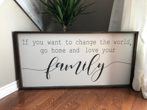 If You Want To Change The World Go Home And Love Your Family Unique
