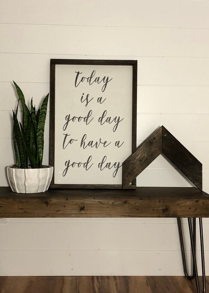 today is a good day to have a good day | wood sign