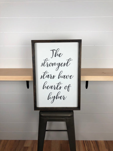 the strongest stars have hearts of kyber | hand painted wood sign