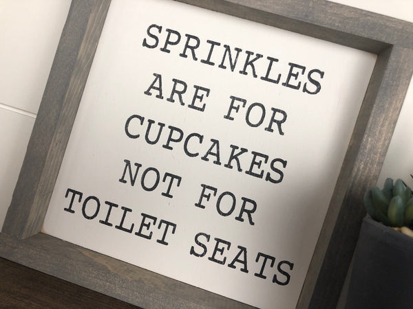 Sprinkles are for cupcakes not for toilet seats | wood sign | square mini sign