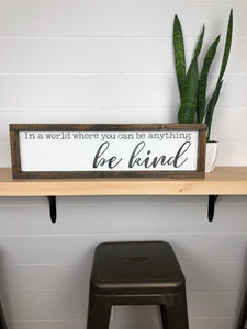 In a world where you can be anything be kind | wood sign |farmhouse sign