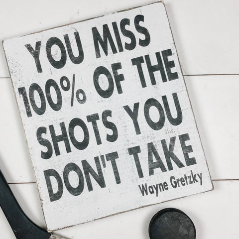 you miss 100% of the shots you don't take - hockey sign