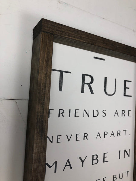 True friends are never apart, maybe in distance but never in heart | wood sign | friend sign