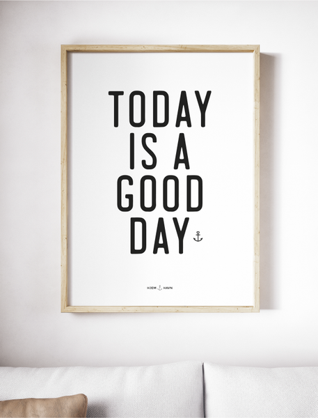 Today is a Good Day - Hjemhavn Plakat