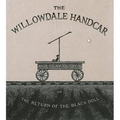 The Willowdale Handcar (On Sale) Book - GoreyStore