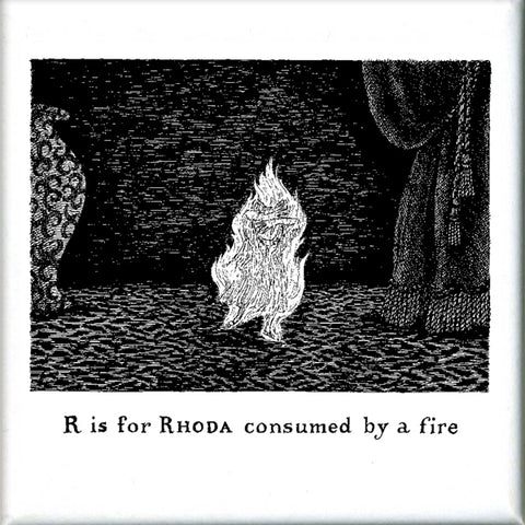 R is for Rhoda consumed by a fire Square Magnet - GoreyStore