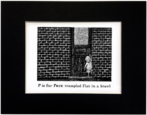 P is for Prue trampled flat in a brawl Print - GoreyStore