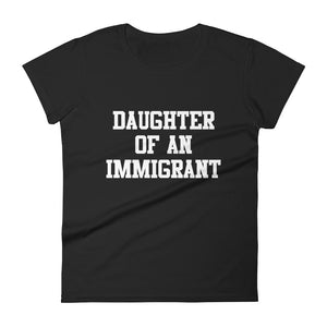 Classic Daughter of an Immigrant Ladies T-Shirt - Black
