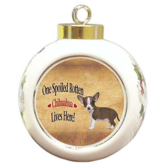 Chihuahua Spoiled Rotten Dog Round Ball Christmas Ornament
