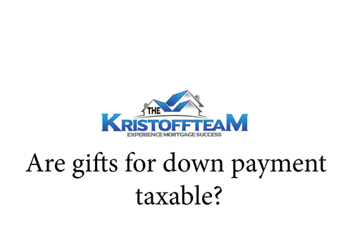 Are Gifts for Down Payment Taxable? (Video)