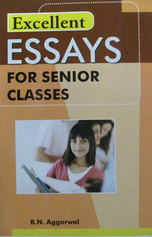 Excellent Essays For Senior Classes - B.N.Aggarwal