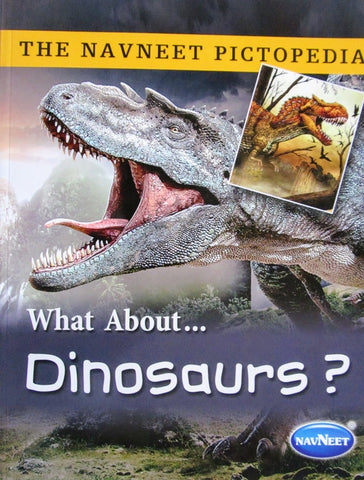 The Navneet Pictopedia - What About ... Dinosaurs?