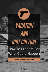 Vacation and Riot Culture:  How To Prepare For What Could Happen