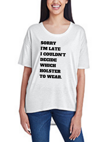 Sorry I'm Late I Couldn't Decide Which Holster to Wear, Women's Shirt-Wholesale