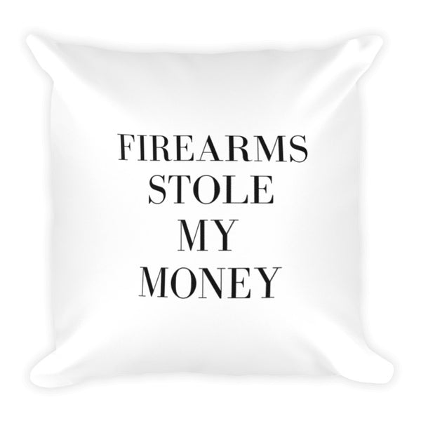 Firearms Stole My Money Dry Fire Pillow Case