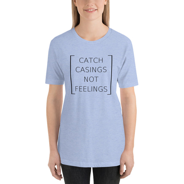 Catch Casings Not Feelings, Women's T-Shirt