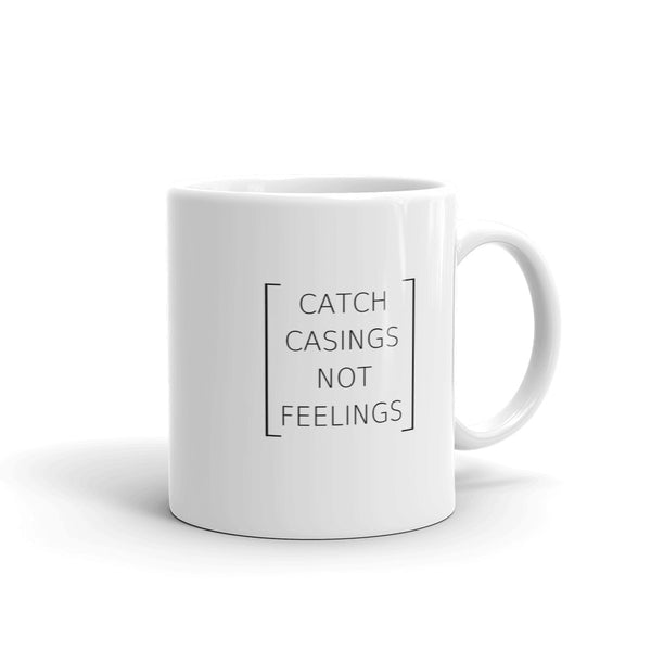 Catch Casings Not Feelings Mug