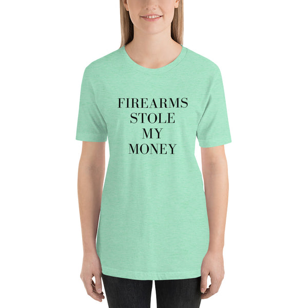 Firearms Stole My Money, Women's T-Shirt