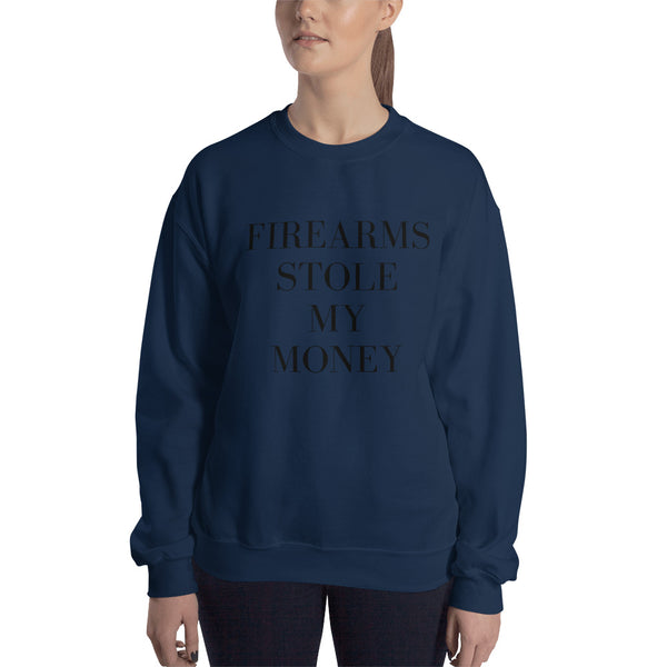 Firearms Stole My Money Sweatshirt