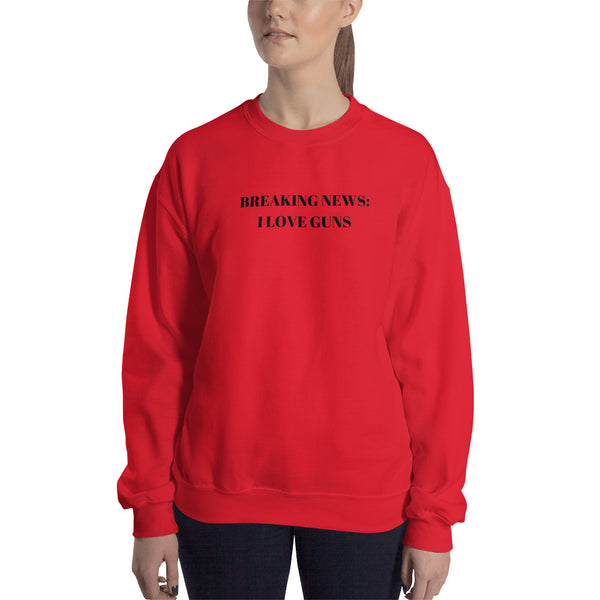 Breaking News:  I Love Guns Sweatshirt