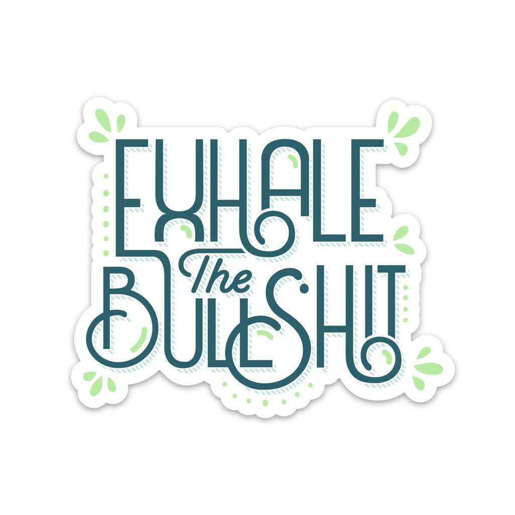 Exhale The Bullshit Sticker