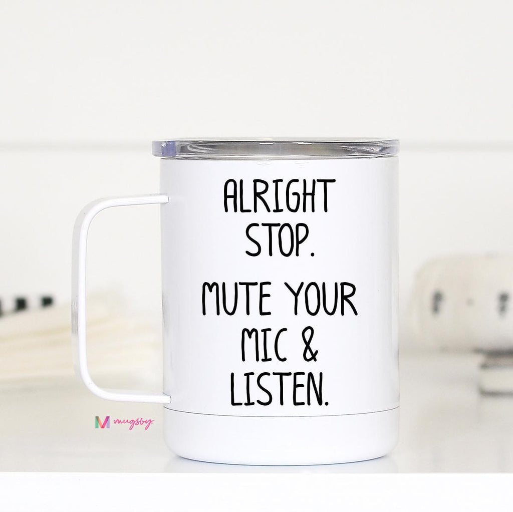 Alright Stop Mute Your Mic Insulated Mug with Handle