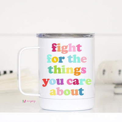 Fight For The Things You Care About Insulated Mug with Handle