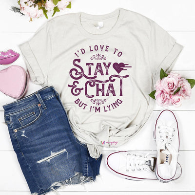 I'd Love to Stay and Chat But I'm Lying Shirt