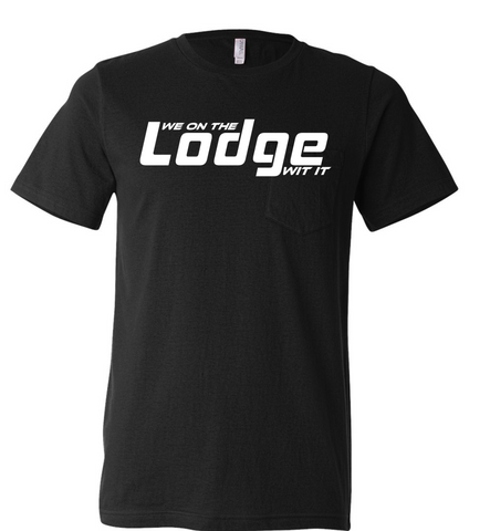 We On The Lodge Wit It Tee Shirt  PRE ORDER