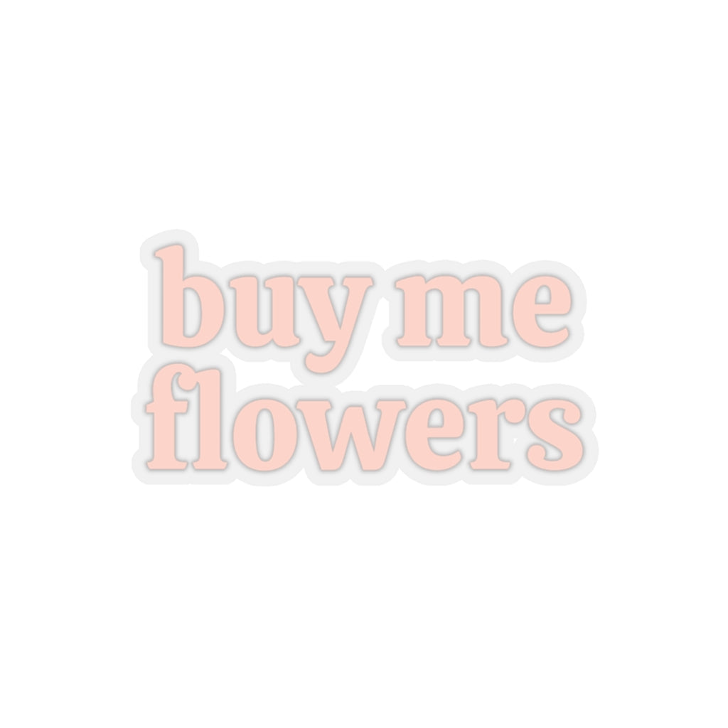 BUY ME FLOWERS STICKER