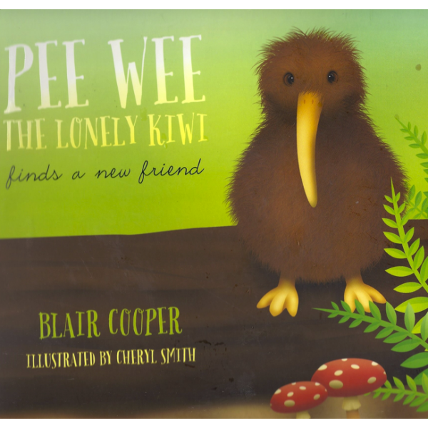 Pee Wee the Lonely Kiwi Finds a New Friend by Blair Cooper