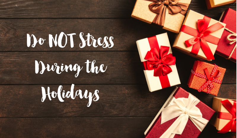 Do NOT Stress During The Holidays