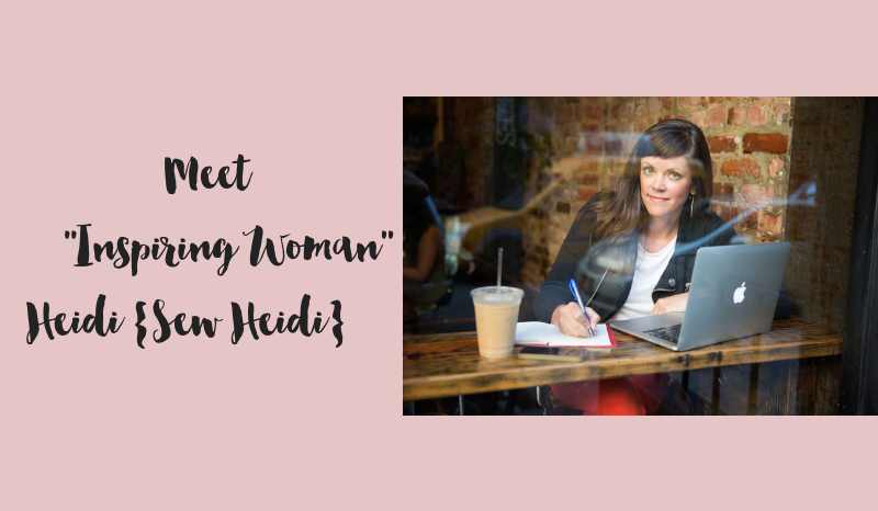 Meet Inspiring Woman - Heidi from Sew Heidi
