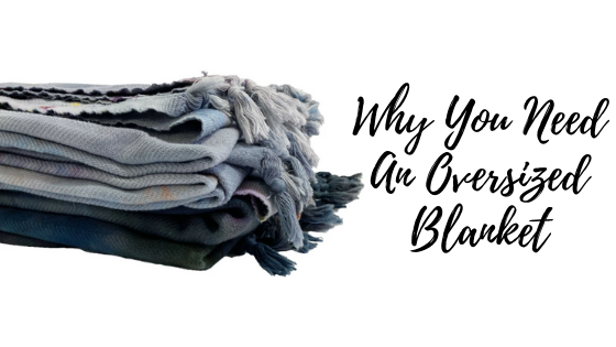 Why You Need An Oversized Blanket