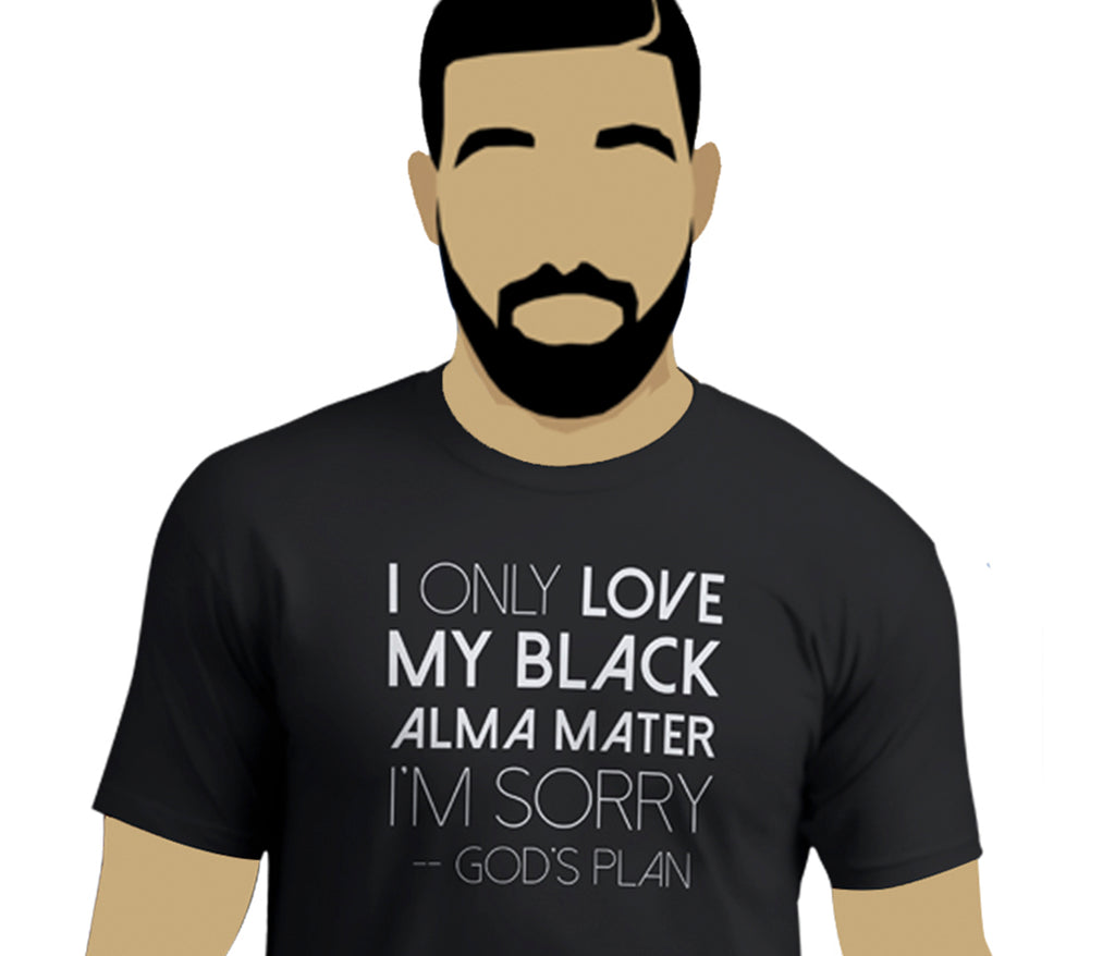 Drake-Inspired I Only Love My Black Alma Mater I'm Sorry Men's Tee