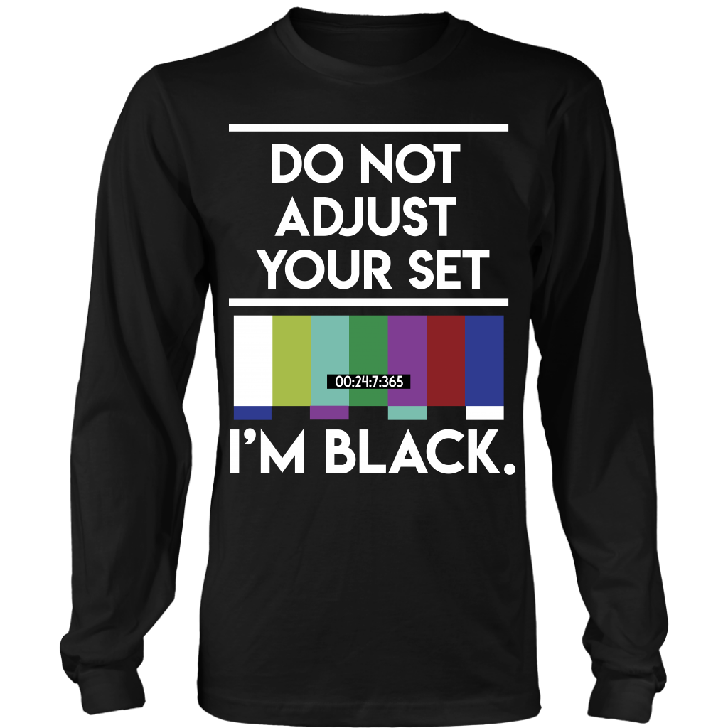 DON'T ADJUST...I'M BLACK Men's LONG-SLEEVE Tee