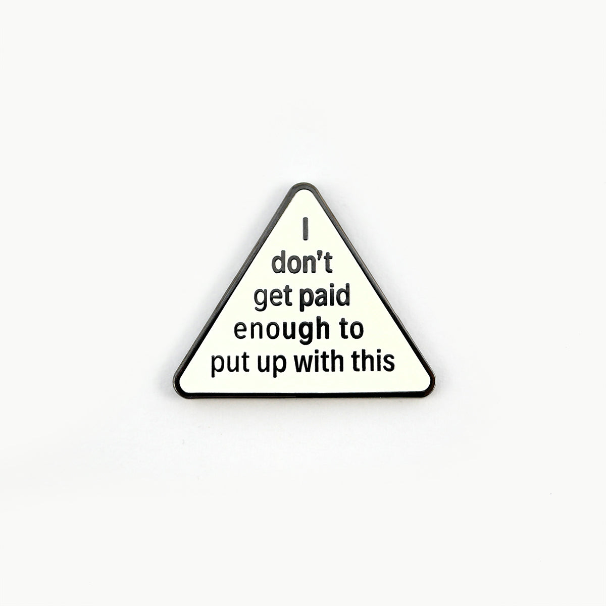 I Don't Get Paid Enough Enamel Pin