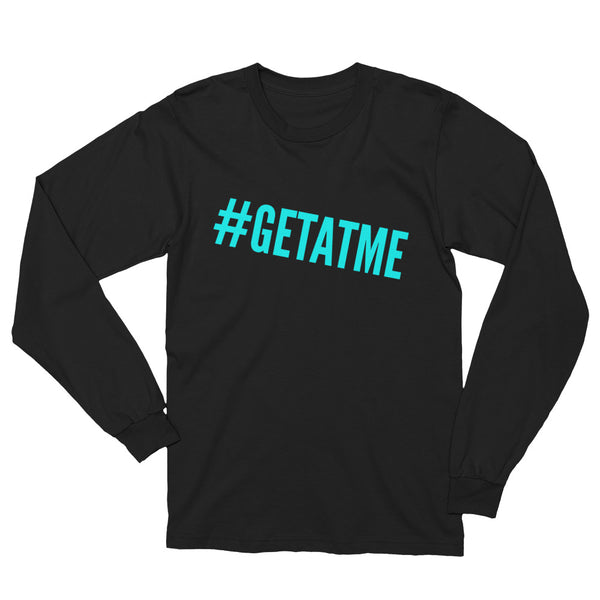 #GetAtMe - Unisex Long Sleeve T-Shirt