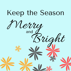 Keeping the Season Merry and Bright