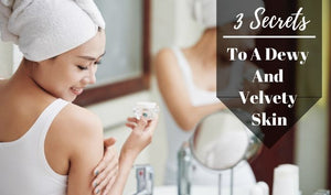 3 Secrets to a Dewy and Velvety Skin