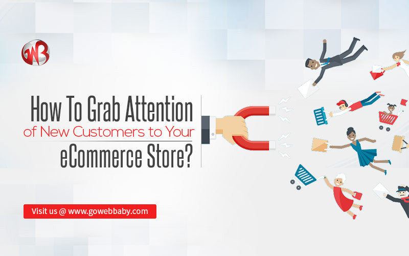 How to Grab Attention of New Customers to Your eCommerce Store?
